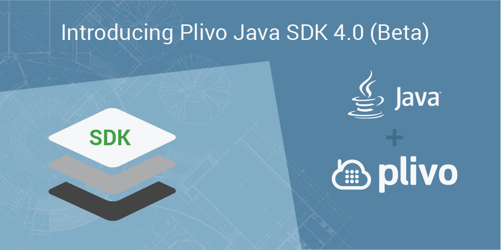 Introducing Plivo Java SDK 4.0 (Beta)