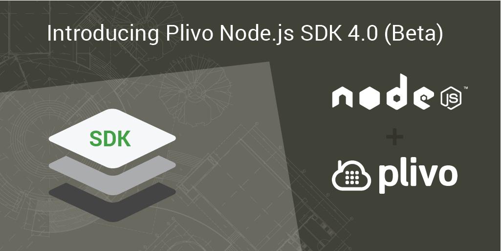 Introducing Plivo Node.js SDK 4.0 (Beta)