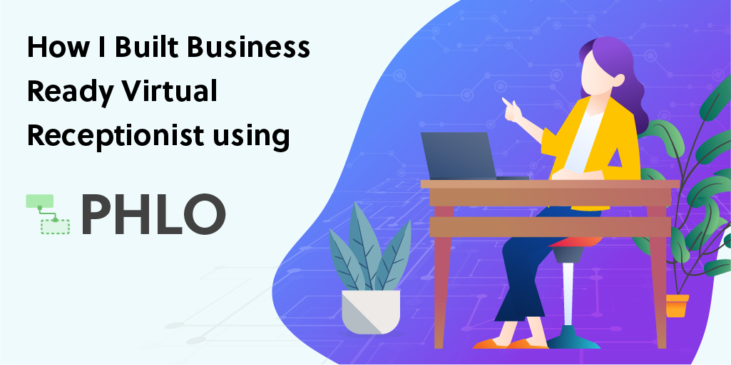 How I Built Business Ready Virtual Receptionist using PHLO