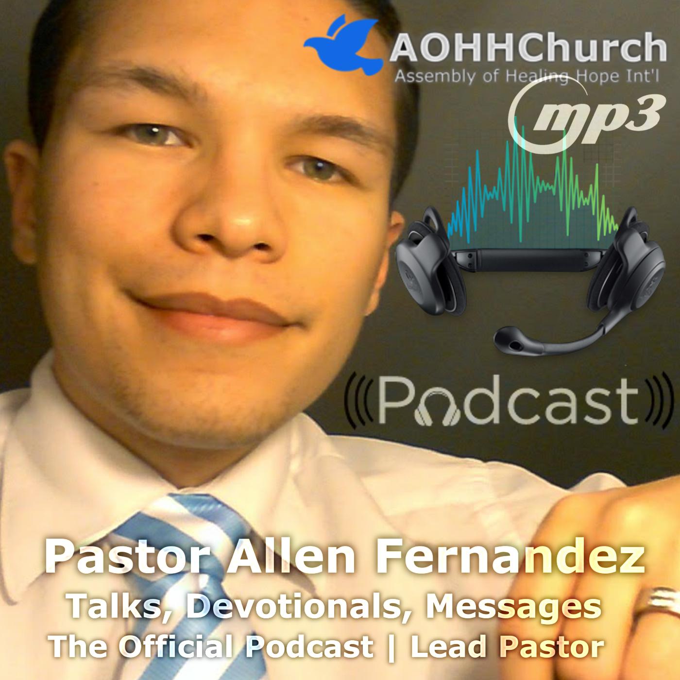 Pastor Allen Fernandez - Talks, Devotionals, Messages