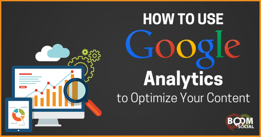 How to Use Google Analytics to Optimize Your Content