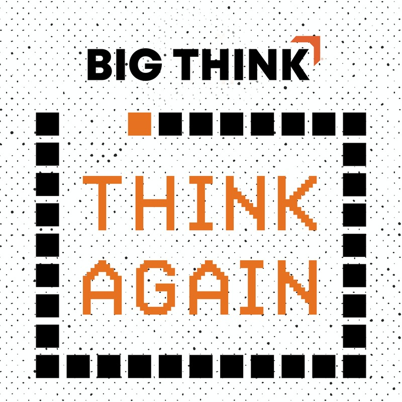 660b8029c Podknife - Think Again - a Big Think Podcast by Big Think; Panoply