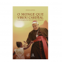 O monge que virou cardeal