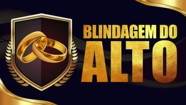 Transforme o seu relacionamento com a Blindagem do Alto