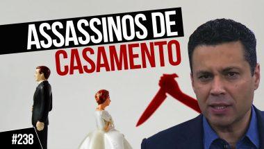 #238: TRÊS ASSASSINOS DE CASAMENTOS, QUANTOS DESTES ESTÃO NO SEU?