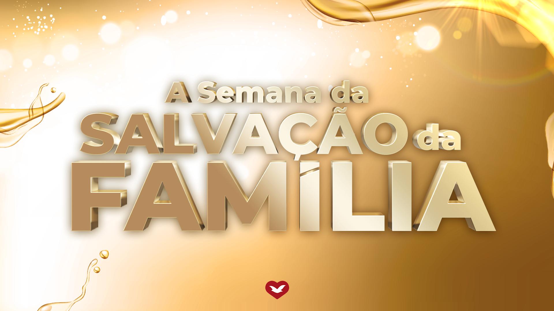 A Semana da Salvação da Família: participe dia 14 de fevereiro