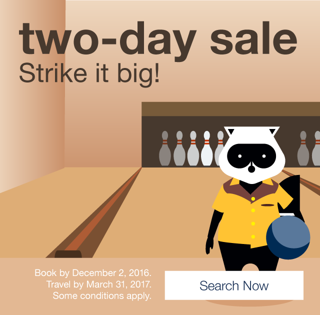 Strike it big! Two-day sale Book by Friday, December 2, 2016 Travel by March 31, 2017. Search Now