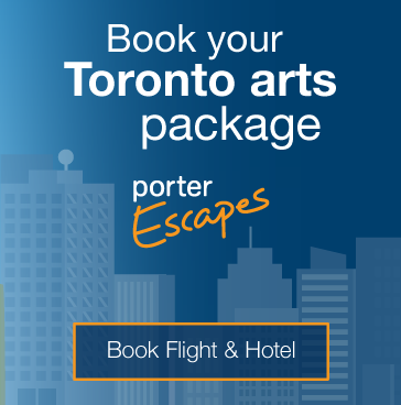 Book your Toronto Arts package. Book flight and hotel.