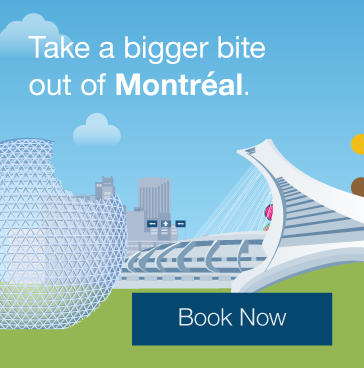 Take a bigger bite out of Montreal. Book now!