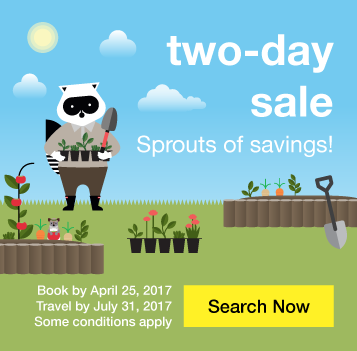 Two-day sale. Sprouts of savings! Book by April 25, 2017. Travel by July 31, 2017. Some conditions apply. Search Now.
