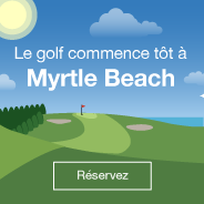 Le golf commence tôt à Myrtle Beach. Réservez.