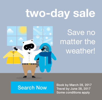 Save no matter the weather! Two-day sale. Book by Tuesday, March 28, 2017. Travel by June 28, 2017. Search Now.