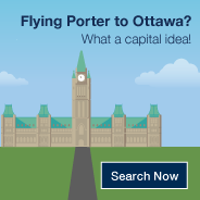 Flying Porter to Ottawa? What a capital idea. Search Now.
