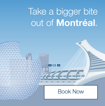 Take a bigger bite out of Montréal. Book now!