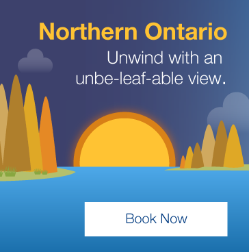 Northern Ontario. Unwind with an unbe-leaf-able view. Book Now.