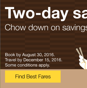 Chow down on savings! Book by Tuesday, August 30, 2016. Travel by December 15, 2016. Find Best Fares.