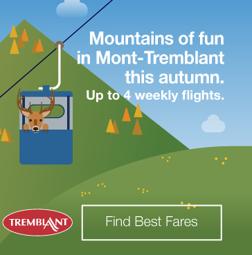 Mountains of fun in Mont-Tremblant this autumn. Up to 4 weekly flights. Find Best Fares.