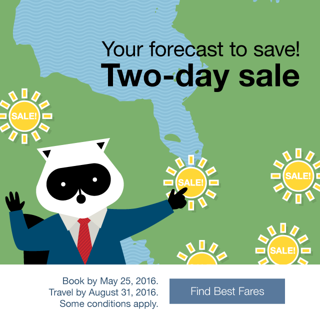 Your forecast to save! Two-day sale. Book by Wednesday, May 25, 2016. Travel by August 31, 2016. Find Best Fares.