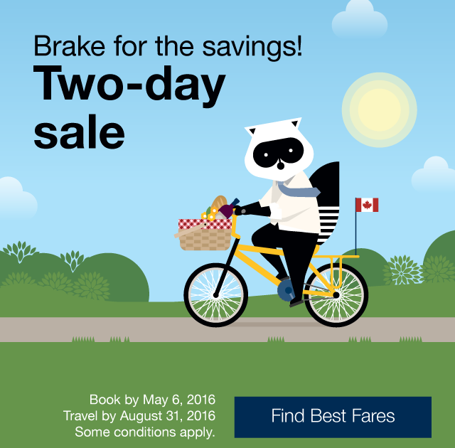 Brake for the savings! Two-day sale. Book by Fri. May 6, 2016. Travel by August 31, 2016. Find Best Fares.