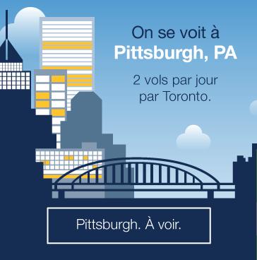 Envolez-vous vers Pittsburgh. 2 vols par jour par Toronto. Reservez.
