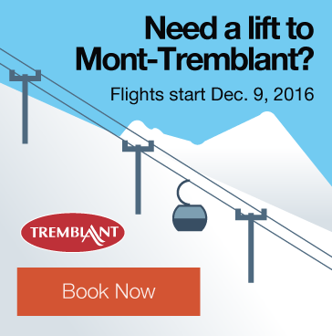 Need a lift to Mont-Tremblant? Flights start Dec. 9, 2016. Book Now.