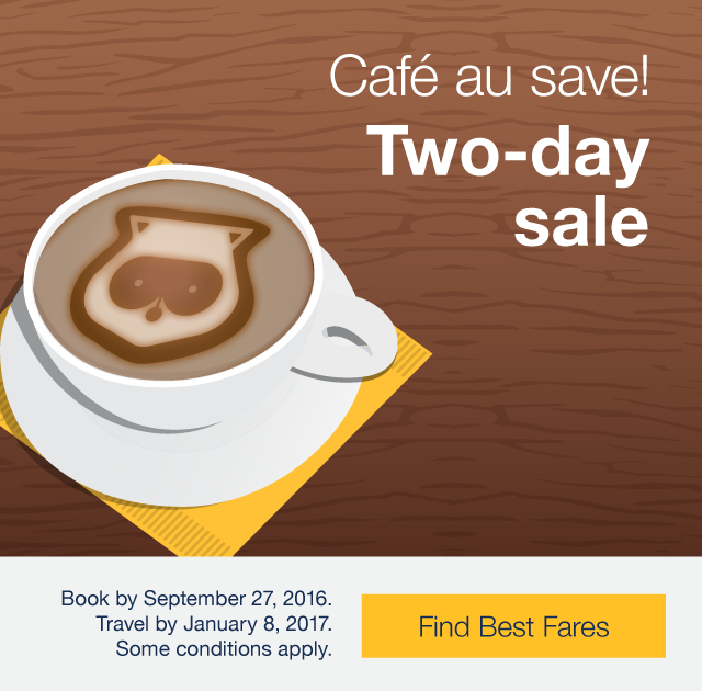 Café au save! Two-day sale Book by Tuesday, September 27, 2016. Travel by February 15 2016. Find Best Fares