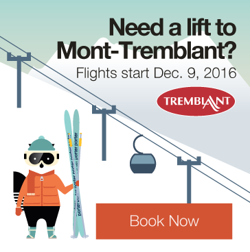 Need a lift to Mont-Tremblant? Flights start Dec 9, 2016. Book Now.