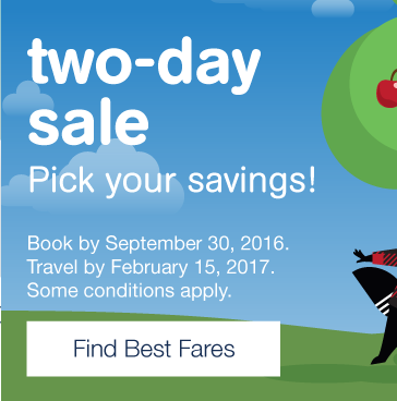 Pick your savings! Two- day sale. Book by Friday, September 30, 2016. Travel by February 15, 2017. Find Best Fares.