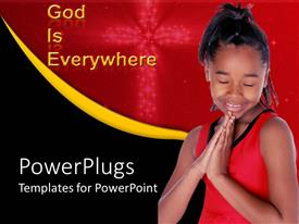 Slides consisting of god is everywhere thee with African American girl saying prayer with cross background