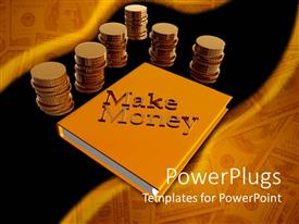 Audience pleasing PPT theme featuring make Money words with stacks of coins, orange book, 100 hundred dollar bills