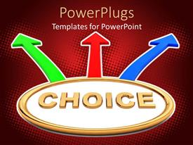 Amazing slide set consisting of the word choice with three arrows pointing in different directions