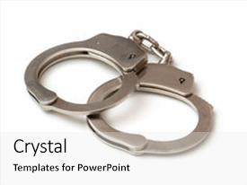 Amazing PPT layouts having law enforcement - pair of handcuffs backdrop and a white colored foreground