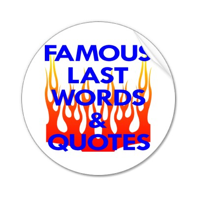 Famous Last Words Part 3