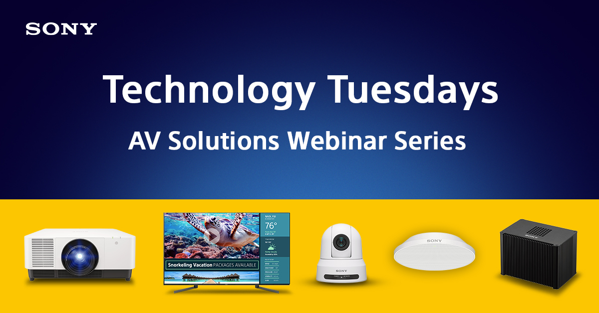 "Sony Extends Popular ""Technology Tuesdays"" Educational AV Solutions Webinar Series"