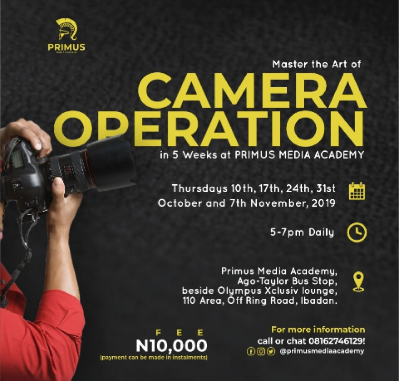 Master The Art Of Camera Operation in 5 weeks at primus media academy. It is only on Thursdays and it be pratical. It will commence on Thursday 10th,17th,24th,31st October and 7th November 2019, 5 - 7 pm daily .And its just 10,000 naira only(payments can be made in installment). You can come for the first day without paying so you can be convinced..call or chat 08162746129 for more information.