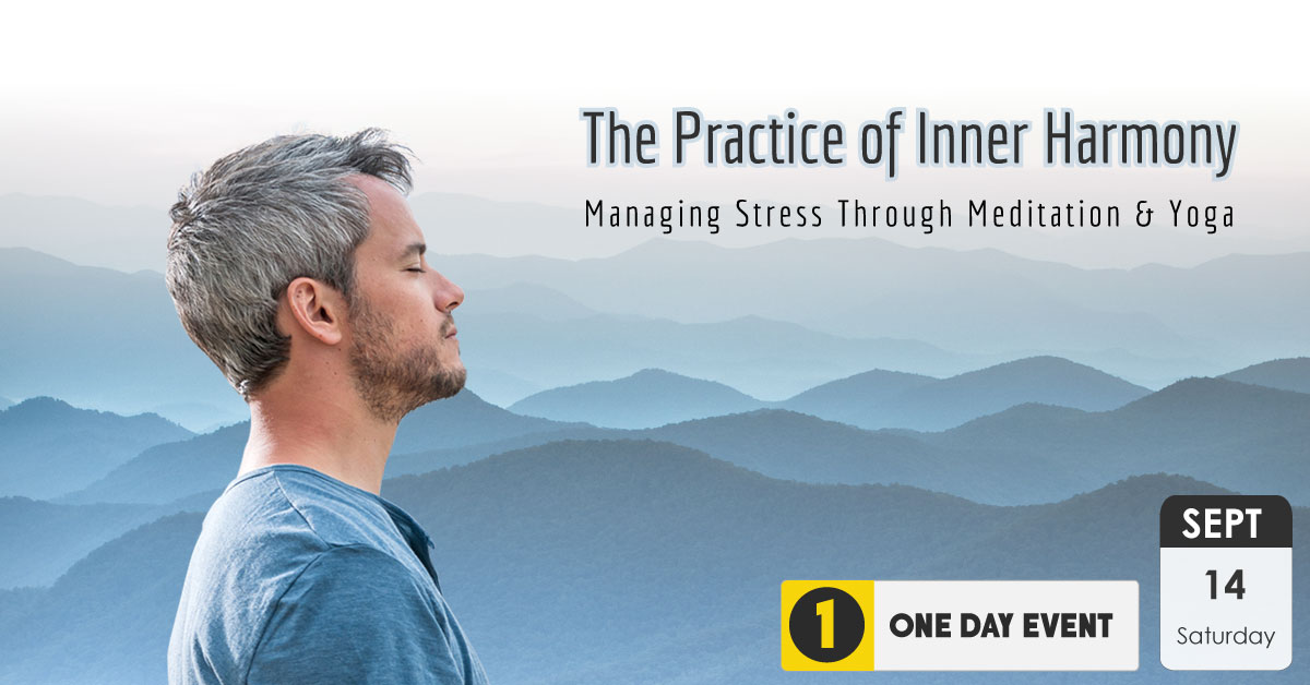 The Practice of Inner Harmony: Managing Stress Through Meditation & Yoga | Sept 14, 2019