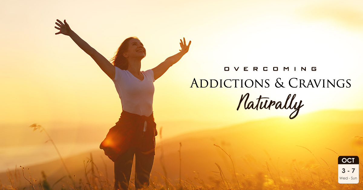 Overcoming Addictions and Cravings Naturally | Oct 3 – 7, 2018