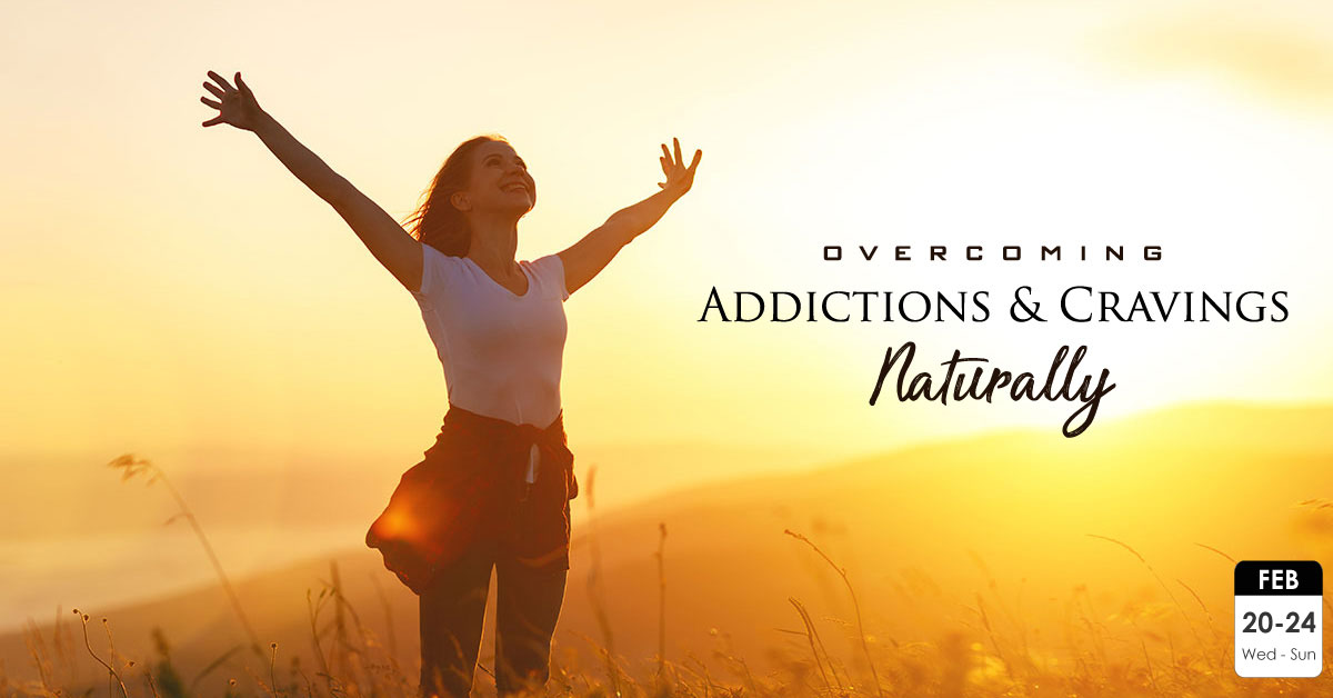 Overcoming Addictions & Cravings Naturally | Feb 20 – 24, 2019