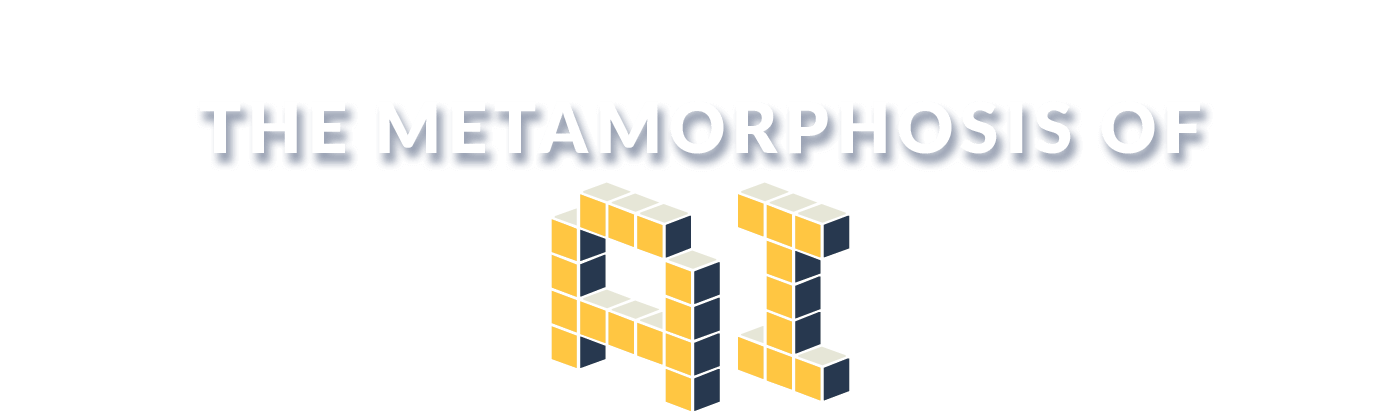 The Metamorphosis of AI