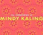 The Concerns of Mindy Kaling - T