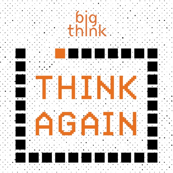 Logo of Think Again – a Big Think Podcast