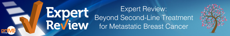 Expert Review: Beyond Second-Line Treatment for Metastatic Breast Cancer - priME Oncology