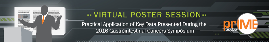 Virtual Poster Session: Practical Application of Key Data Presented During the 2016 Gastrointestinal Cancers Symposium - priME Oncology