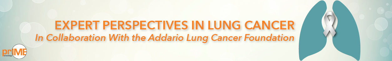 Expert Perspectives Series: A Focus on Lung Cancer – Recent Updates and the Current Standard of Care - priME Oncology