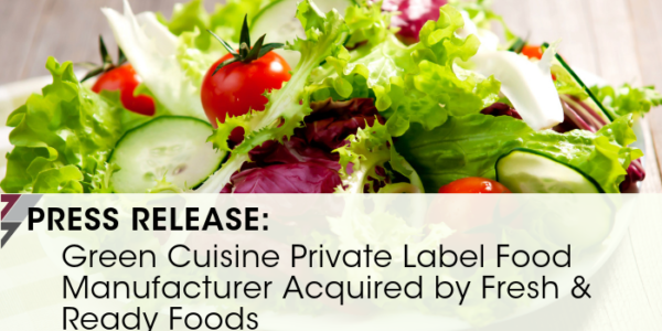 Press Release  Green Cuisine Private Label Food Manufacturer Acquired By Fresh Ready Foods 2