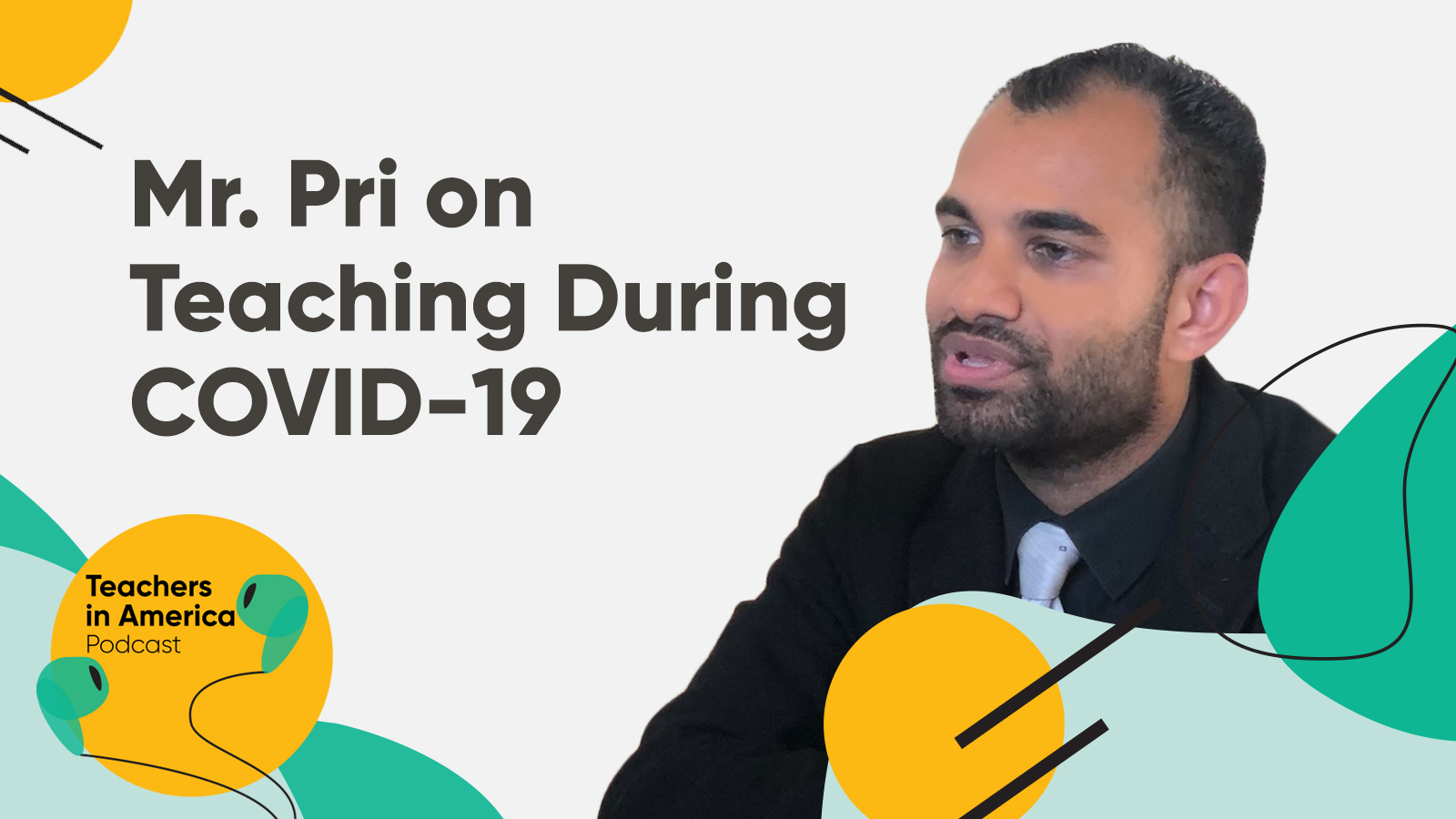 Podcast: Teaching During COVID-19 Feat. Priyank Bhatt on for Teachers in America