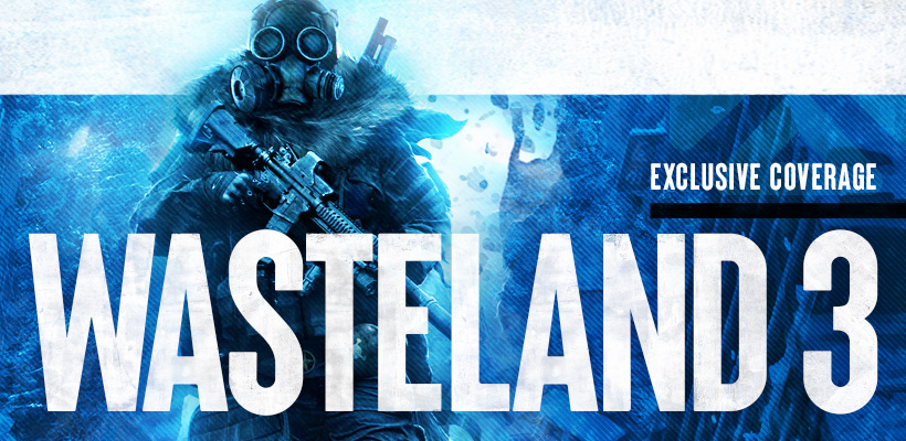 Check Out All Of Our Exclusive Information On Wasteland 3