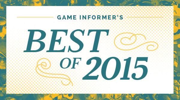 Game Informer Best Of 2015 Awards - Game Informer