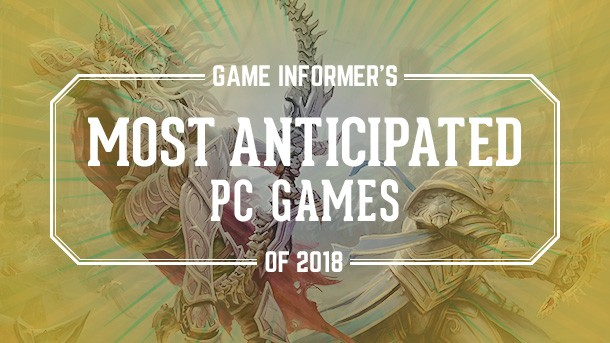 Our Most Anticipated PC Games Of 2018 - Game Informer