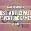 Our 10 Most Anticipated Adventure Games Of 2018